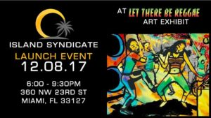 Island Syndicate Launch Event @ Let There Be Reggae Art Exhibit | Miami | Florida | United States